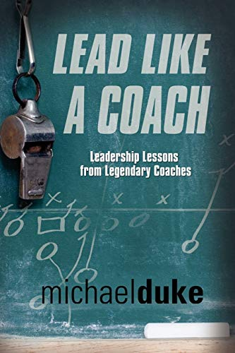 LEAD LIKE A COACH: Leadership Lessons from Legendary Coaches: Michael Duke