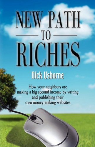 9781601459886: NEW PATH TO RICHES: How Your Neighbors are Making a Big Second Income by Writing and Publishing Their Own Money-Making Websites