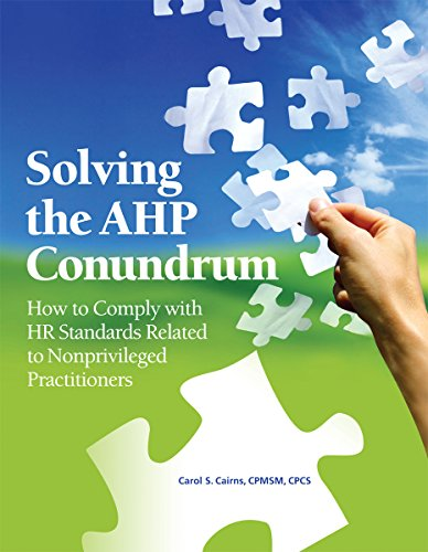 Solving the Ahp Conundrum: How to Comply With Hr Standards Related to Non-privileged Practitioners:...