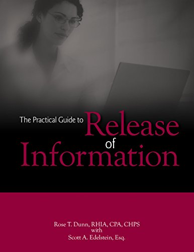 The Practical Guide to Release of Information (1601461984) by HCPro Inc.; Rose T. Dunn RHIA CPA CHPS; Scott A. Edelstein Esq.