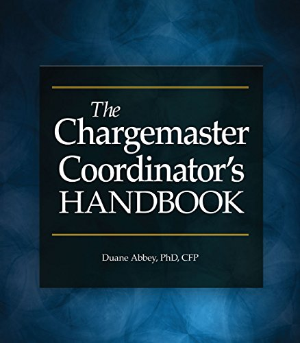 The Chargemaster Coordinator's Handbook: HCPro; Duane C. Abbey PhD CFP