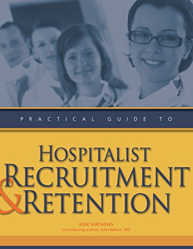 Practical Guide to Hospitalist Recruitment and Retention: HCPro, Inc., Kirk Mathews, John Nelson (...