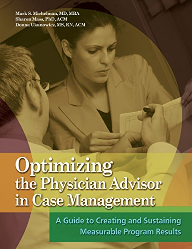 9781601462848: Optimizing the Physician Advisor in Case Management: A Guide to Creating and Sustaining Measurable Program Results