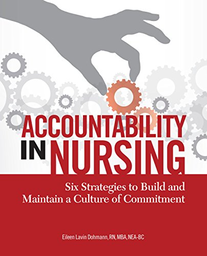 9781601463456: Accountability in Nursing: Six Strategies to Build and Maintain a Culture of Commitment