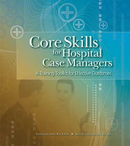 Core Skills for Hospital Case Managers: A Training Toolkit for Effective Outcomes: HCPro, Beverly ...