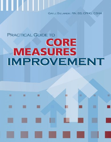 Practical Guide to Core Measures Improvement: HCPro Inc., Gayle Bielanski RN BS CPHQ CSHA