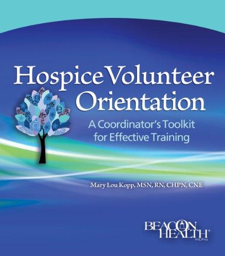 Hospice Volunteer Orientation: A Coordinator's Toolkit for Effective Training: Beacon Health, ...