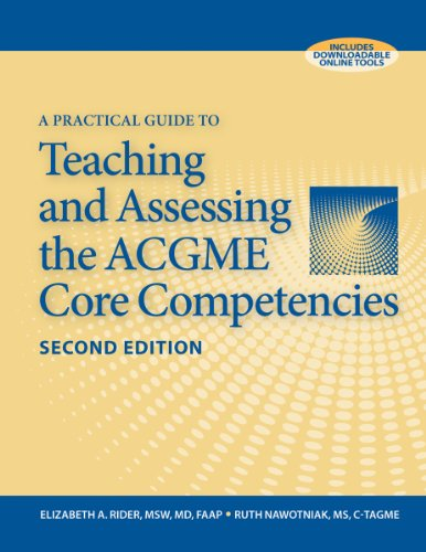 A Practical Guide to Teaching and Assessing the ACGME Core Competencies, Second Edition: Elizabeth ...