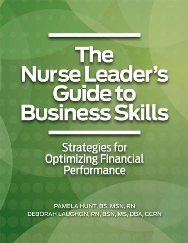 The Nurse Leader's Guide to Business Skills: Strategies for Optimizing Financial Performance: ...