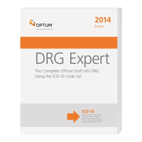 DRG Expert: the Complete Official Draft MS-DRG Using the ICD-10 Code Set 2014: Optum
