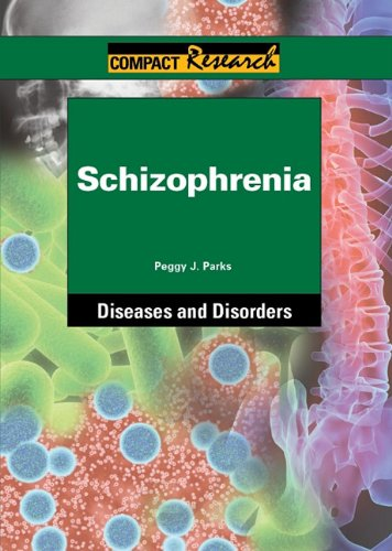 Schizophrenia (Compact Research Series): Parks, Peggy J.