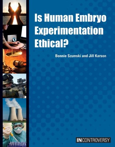 9781601524560: Is Human Embryo Experimentation Ethical? (In Controversy)