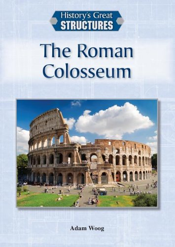 9781601525406: The Roman Colosseum (History's Great Structures)