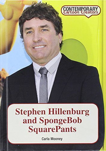 Stephen Hillenburg and Spongebob Squarepants (Contemporary Cartoon Creators): Carla Mooney