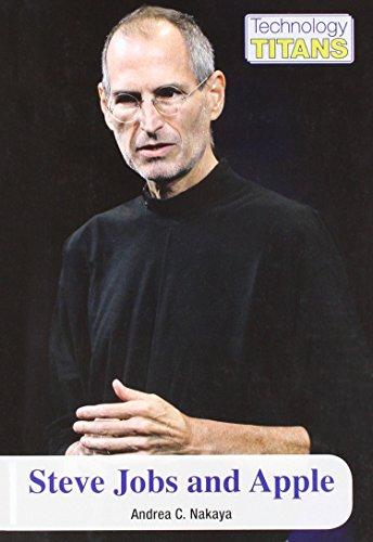 Steve Jobs and Apple (Technology Titans): Andrea C. Nakaya