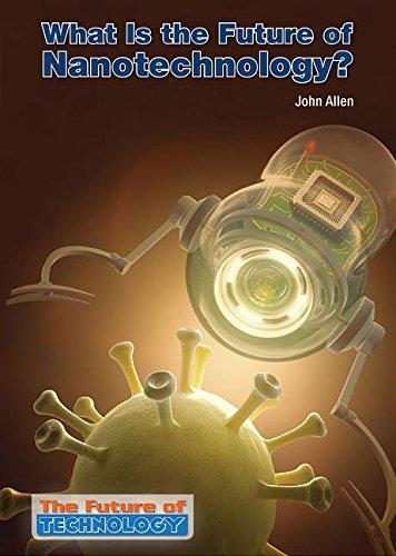 What Is the Future of Nanotechnology?: John Allen