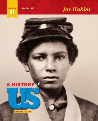 9781601531827: A History of US - Concise Edition - Volume B: 1790-1877