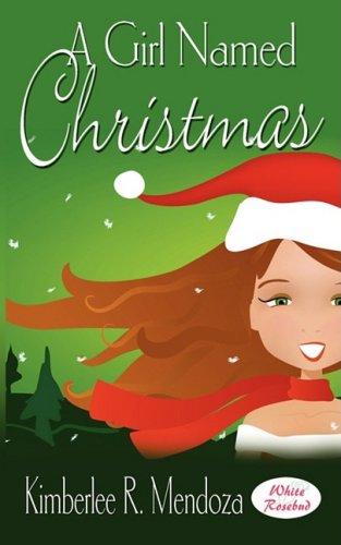 A Girl Named Christmas: Mendoza, Kimberlee R.