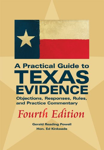 A Practical Guide to Texas Evidence: Gerald Reading Powell; Hon. Ed Kinkeade