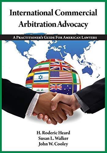9781601560810: International Commercial Arbitration Advocacy: A Practitioner's Guide for American Lawyers