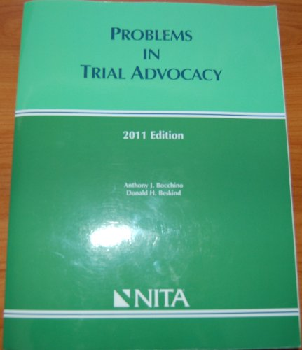 Problems in Trial Advocacy (2011 edition): Bocchino, Anthony J.; Beskind, Donald H.
