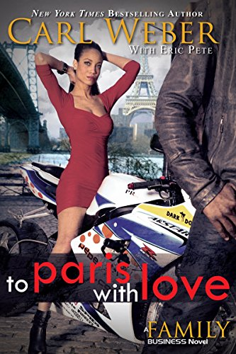 To Paris With Love : A Family Business Novel (Family Business Novels): Carl Weber; Eric Pete
