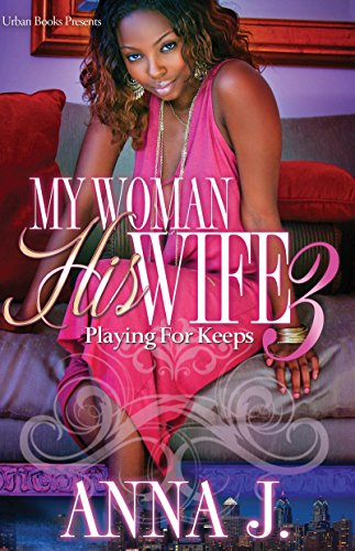 My Woman His Wife 3: Playing for Keeps (Urban Books)