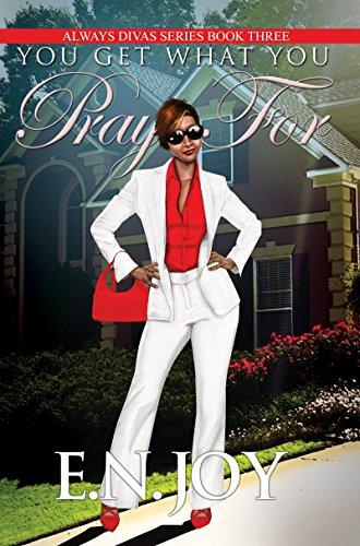 You Get What You Pray For: Always Divas Series Book Three: E.N. Joy