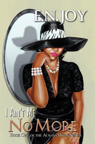 I Ain't Me No More:: Book One of the Always Diva Series (Urban Books): Joy, E.N.