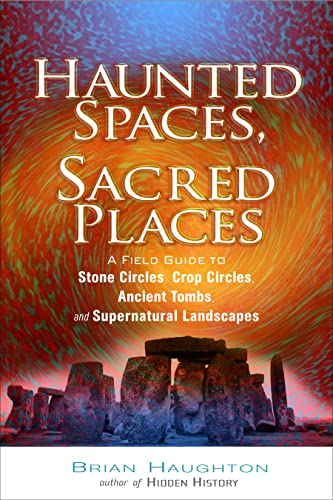9781601630001: Haunted Spaces, Sacred Places: A Field Guide to Stone Circles, Crop Circles, Ancient Tombs, and Supernatural Landscapes