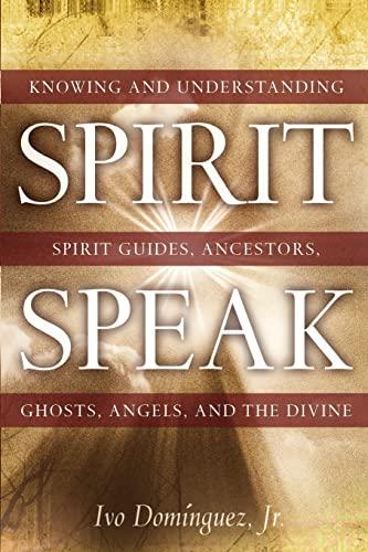 9781601630025: Spirit Speak: Knowing and Understanding Spirit Guides, Ancestors, Ghosts, Angels, and the Divine