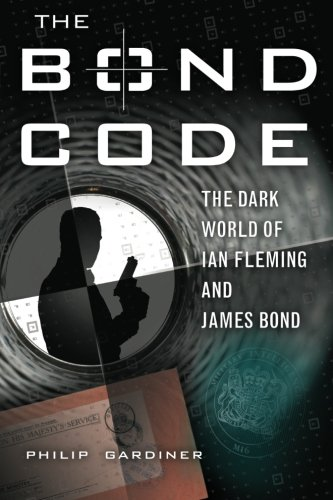 9781601630049: The Bond Code: The Dark World of Ian Fleming and James Bond