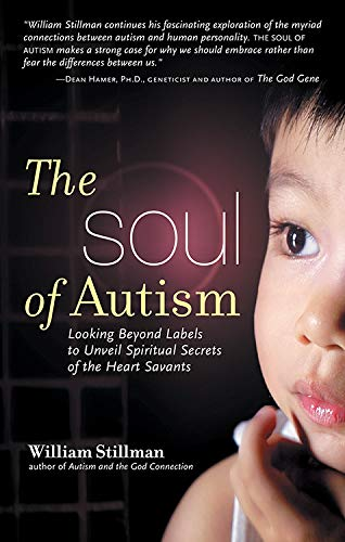 9781601630056: The Soul of Autism: Looking Beyond Labels to Unveil Spiritual Secrets of the Heart Savants