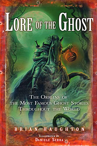Lore of the Ghost: The Origins of the Most Famous Ghost Stories Throughout the World: Haughton, ...