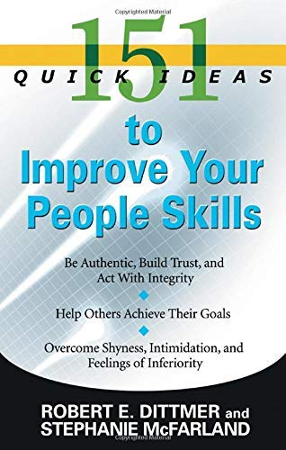 151 Quick Ideas to Improve Your People Skills: Dittmer, Robert; McFarland, Stephanie