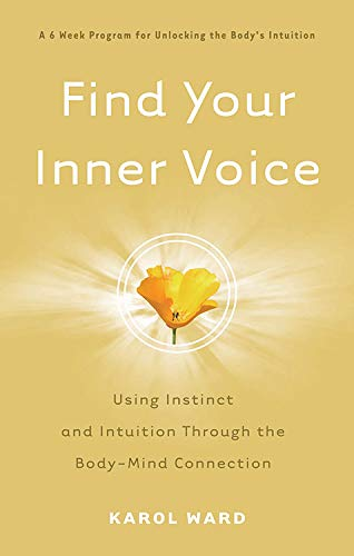 9781601630407: Find Your Inner Voice: Using Instinct and Intuition Through the Body-Mind Connection