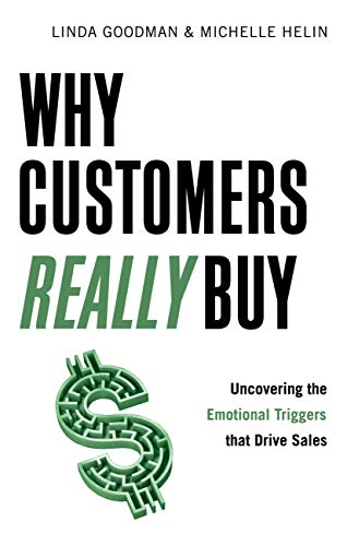 Why Customers Really Buy: Uncovering the Emotional: Goodman, Linda, Helin,