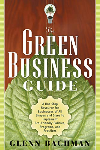 9781601630483: The Green Business Guide: A One Stop Resource for Businesses of All Shapes and Sizes to Implement Eco-friendly Policies, Programs, and Practices