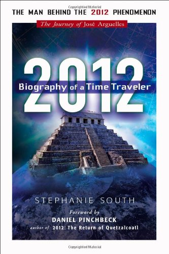9781601630650: 2012: Biography of a Time Traveler: The Journey of Jose Arguelles