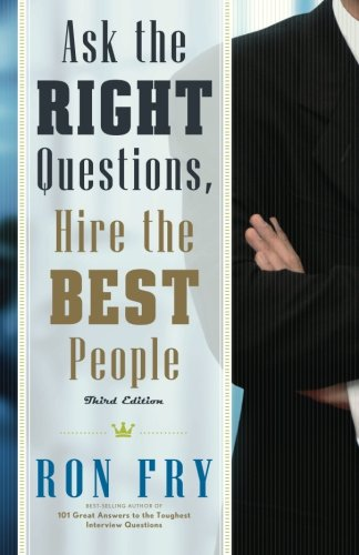 Ask the Right Questions, Hire the Best People: Fry, Ron