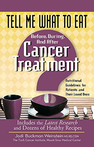 9781601631091: Tell Me What to Eat Before, During, and After Cancer Treatment: Nutritional Guidelines for Patients and Their Loved Ones