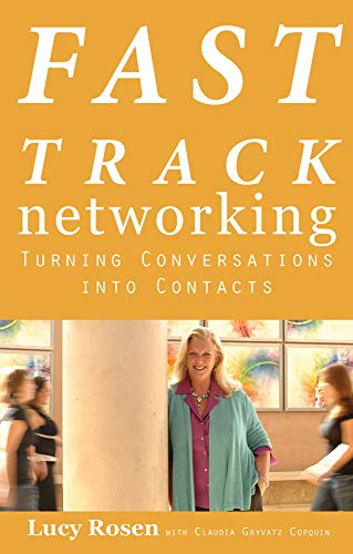 Fast Track Networking: Turning Conversations Into Contacts: Rosen, Lucy