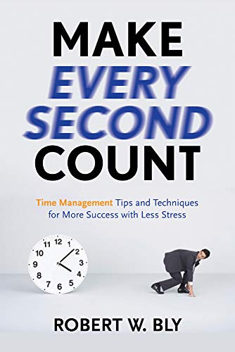 9781601631336: Make Every Second Count: Time Management Tips and Techniques for More Success with Less Stress