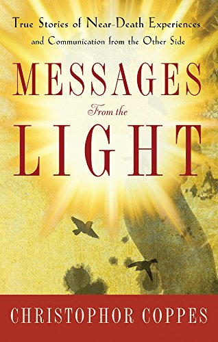 Messages From the Light: True Stories of: Christopher Coppes