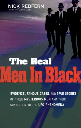 9781601631572: The Real Men In Black: Evidence, Famous Cases, and True Stories of These Mysterious Men and their Connection to UFO Phenomena