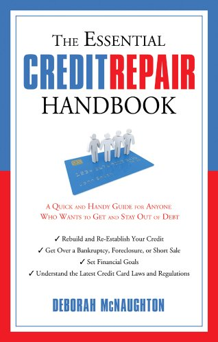 The Essential Credit Repair Handbook: A Quick and Handy Guide for Anyone Who Wants to Get Out and ...