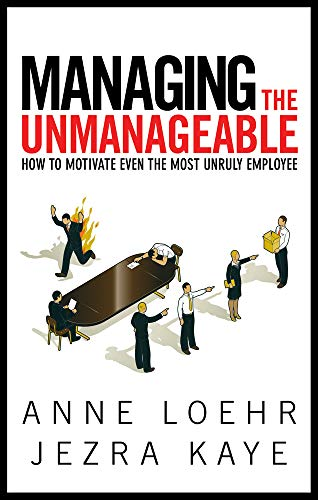 Managing the Unmanageable: How to Motivate Even: Loehr, Anne, Kaye,