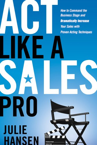 9781601631671: Act Like a Sales Pro: How to Command the Business Stage and Dramatically Increase Your Sales with Proven Acting Techniques