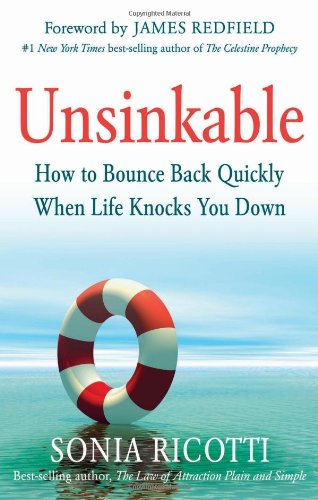 9781601631763: Unsinkable: How to Bounce Back Quickly When Life Knocks You Down
