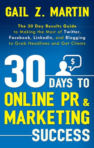 9781601631800: 30 Days to Online PR & Marketing Success: The 30 Day Results Guide to Making the Most of Twitter, Facebook, LinkedIn, and Blogging to Grab Headlines and Get Clients